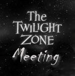 The Twilight Zone Meeting